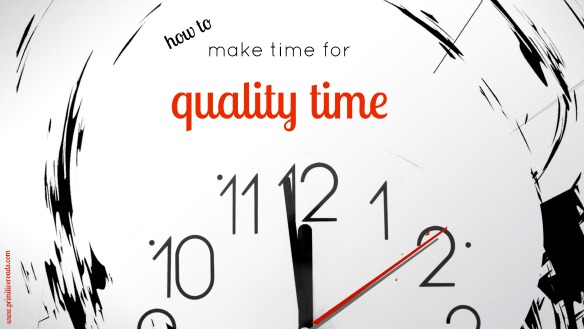 How To Make Time For Quality Time