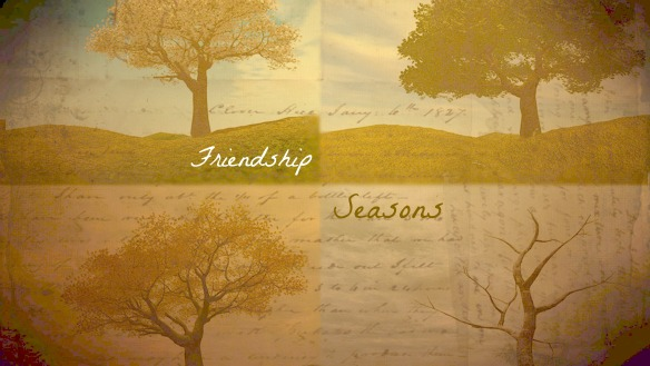 Seasons in Friendship