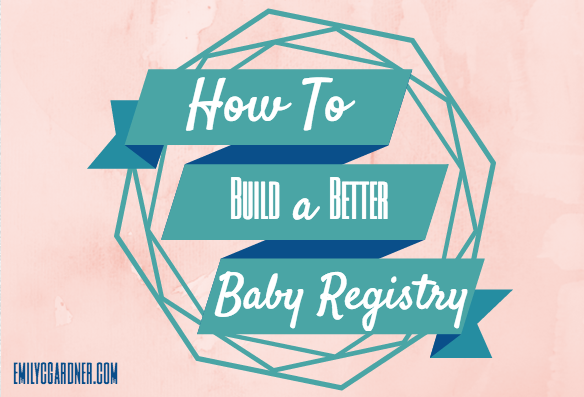 How to Build A Better Baby Registry